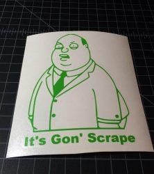 its gon scrape green
