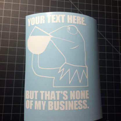Kermit none of my business sticker