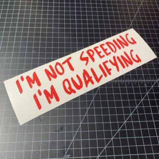 Im not speeding im qualifying