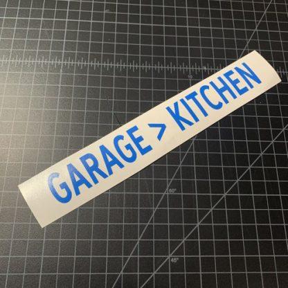 Garage Greater Than Kitchen sticker