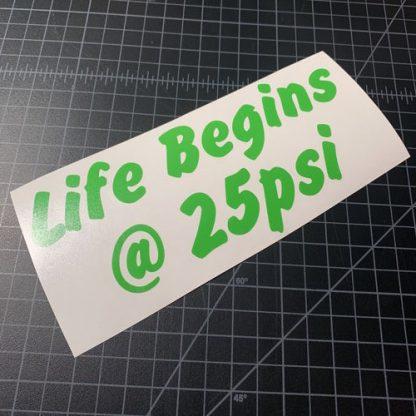 Life Begins At 25 psi Sticker